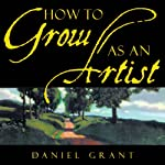 How to Grow as an Artist | Daniel Grant