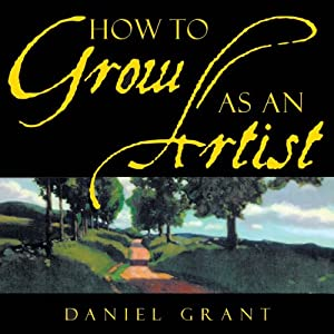 How to Grow as an Artist | [Daniel Grant]
