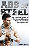 Abs of Steel: An Effective Guide to Getting and Keeping Six Pack Abs With the Least Effort