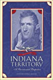 The Indiana Territory, 1800-2000: A Bicentennial Perspective