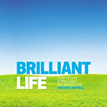 Brilliant Life: How to Live a Brilliant, Balanced Life (       UNABRIDGED) by Michael Heppell Narrated by Michael Heppell