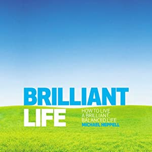 Brilliant Life: How to Live a Brilliant, Balanced Life | [Michael Heppell]