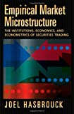 Empirical Market Microstructure: The Institutions, Economics, and Econometrics of Securities Trading