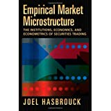 Empirical Market Microstructure: The Institutions, Economics, and Econometrics of Securities Trading ~ Joel Hasbrouck