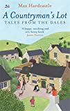 A Countryman's Lot: Tales From The Dales