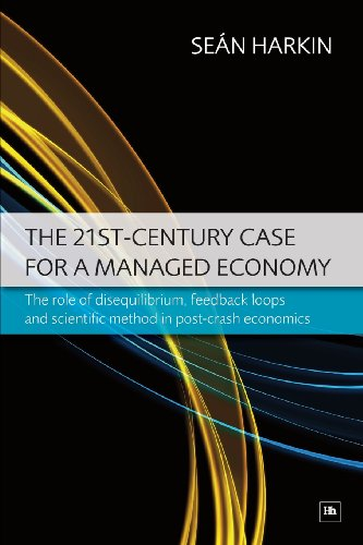 The 21st-Century Case for a Managed Economy: The role of disequilibrium, feedback loops and scientific method in post-cr