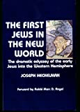 The First Jews in the New World: The Dramatic Odyssey of the Early Jews Into the Western Hemisphere
