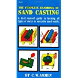The Complete Handbook of Sand Casting ~ C. W. Ammen
