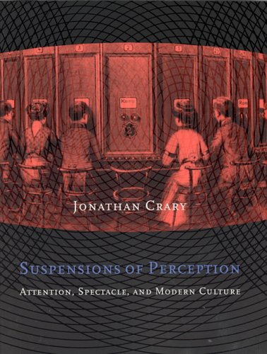 Suspensions of Perception: Attention, Spectacle and Modern Culture (October Books)
