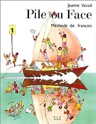Pile ou Face, méthode de français, niveau 1. Le livre de l'élève par Jeanne Vassal