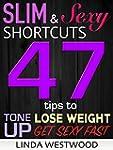 Slim & Sexy Shortcuts: 47 Tips to Los...