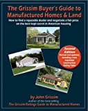 The Grissim Buyers Guide to Manufactured Homes & Land: How to Find a Reputable Dealer and Negotiate a Fair Price on the Best Kept Secret in American Housing