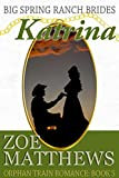 Big Spring Ranch Brides-Katrina: A Clean Western Historical Romance (Orphan Train Romance, Book 5) (Orphan Train Romance Series)