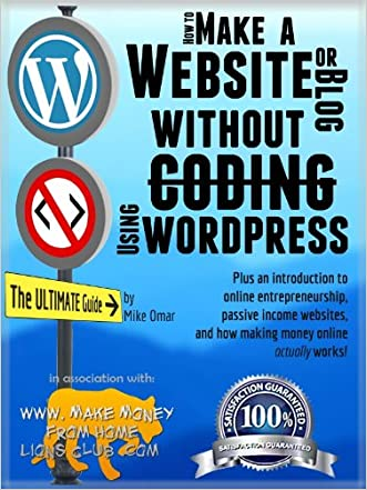 HOW TO MAKE A WEBSITE OR BLOG: with WordPress, WITHOUT Coding, on your own domain, all in under 2 hours! (THE MAKE MONEY FROM HOME LIONS CLUB Book 1) written by Mike Omar