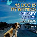 As Dog Is My Witness: An Aaron Tucker Mystery, Book 3 (       UNABRIDGED) by Jeffrey Cohen Narrated by Damon Abdallah