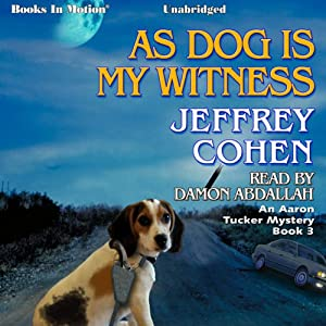 As Dog Is My Witness: An Aaron Tucker Mystery, Book 3 | [Jeffrey Cohen]