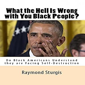 What the Hell Is Wrong with You Black People? Audiobook