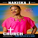 Church from the Eyes of a Saint Audiobook by Nakiska J. Narrated by Sharell Palmer Schwarzer