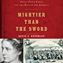 Mightier than the Sword: Uncle Tom's Cabin and the Battle for America (       UNABRIDGED) by David S. Reynolds Narrated by Daniel May
