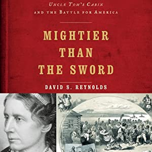 Mightier than the Sword: Uncle Tom's Cabin and the Battle for America | [David S. Reynolds]