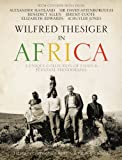 img - for Wilfred Thesiger in Africa: A Unique Collection of Essays & Personal Photographs book / textbook / text book