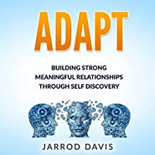 Adapt: Building Strong Meaningful Relationships Through Self Discovery Audiobook by Jarrod Davis Narrated by Jarrod Davis