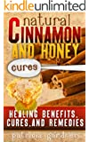 Natural Cinnamon And Honey Cures: Cinnamon Health Benefits, Cures, Remedies, Treatments and Recipes. Boost Energy, Control Diabetes, Cure Arthritis, Prevent Alzheimer's, Colds, even Weight Loss!