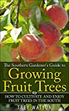 The Southern Gardeners Guide to Growing Fruit Trees