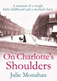 On Charlotte's Shoulders: A memoir of a tough Irish childhood and a mother's love (English Edition)