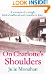 On Charlotte's Shoulders: A memoir of...