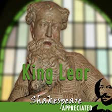 King Lear: Shakespeare Appreciated: (Unabridged, Dramatised, Commentary Options) (       UNABRIDGED) by William Shakespeare, Mike Reeves, Phil Viner Narrated by Joan Walker, Terrence Hardiman, Lucy Robinson