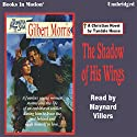 The Shadow of his Wings: Appomattox Series #6 Audiobook by Gilbert Morris Narrated by Maynard Villers