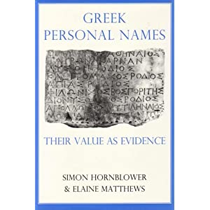 Greek Personal Names: Their Value as Evidence (Proceedings of the British Academy) Elaine Matthews, Simon Hornblower