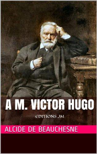Alcide de Beauchesne - A M. Victor Hugo: EDITIONS JM