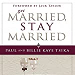 Get Married, Stay Married | Paul Tsika,Billie Kaye Tsika