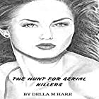 The Hunt for Serial Killers Hörbuch von Della Marie Hare Gesprochen von: Violet Ward