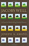 Jacob's Well: A Case for Rethinking Family History (0873516133) by Amato, Joseph A.