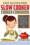 Fast Gluten-Free Slow Cooker Cookbook - 50 Gluten-Free Slow Cooker Recipes For Busy People To Make In 30 Minutes Or Less (gluten free slow cooker, gluten ... recipes, gluten free slow cooker recipes,)