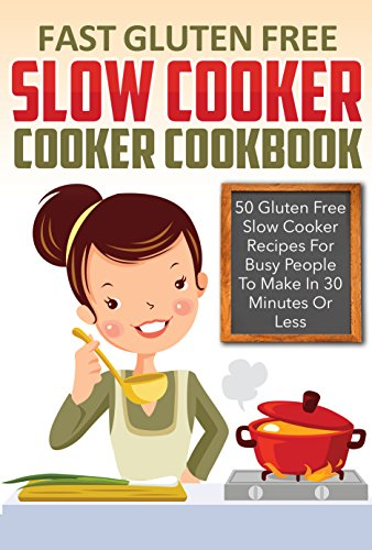 Fast Gluten-Free Slow Cooker Cookbook - 50 Gluten-Free Slow Cooker Recipes For Busy People To Make In 30 Minutes Or Less (gluten free slow cooker, gluten ... recipes, gluten free slow cooker recipes,) by Ralph Martonfalvy