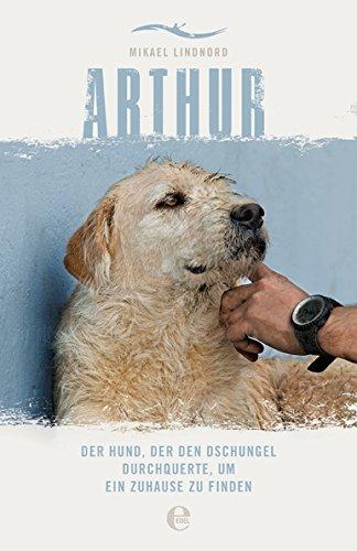 Arthur: Der Hund, der den Dschungel durchquerte, um ein Zuhause zu finden das Buch von Mikael Lindnord - Preise vergleichen & online bestellen
