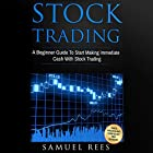 Stock Trading: 2 Books in 1: A Beginner Guide to Start Making Immediate Cash with Stock Trading + A Crash Course to Get Quickly Started and Make Immediate Cash in the Stock Market Hörbuch von Samuel Rees Gesprochen von: Ralph L. Rati
