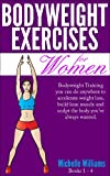 Bodyweight Exercises For Women: You Can Do Anywhere to Accelerate Weight Loss, Build Lean Muscle and Sculpt The Body You've Always Wanted