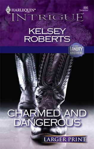 Charmed and Dangerous (The Landry Brothers, Book 6) (Larger Print Harlequin Intrigue Series #886), Kelsey Roberts