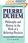 Pierre Duhem: Philosophy and History...