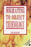 Migrating to Object Technology (0201593890) by Graham, Ian