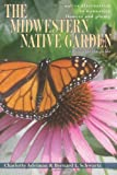 The Midwestern Native Garden: Native Alternatives to Nonnative Flowers and Plants, an Illustrated Guide