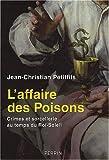 L\'affaire des Poisons : Crimes et sorcellerie au temps du Roi-Soleil par Jean-Christian Petitfils