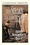 The Sermon on the Mount: Matthew 5-7 (Expositional Commentary) (0801012481) by James Montgomery Boice