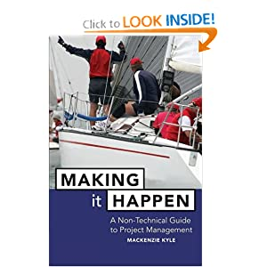 Making It Happen: A Non-Technical Guide to Project Management Mackenzie Kyle