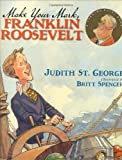 Make Your Mark, Franklin Roosevelt (Turning Point Books) (0399241752) by St. George, Judith